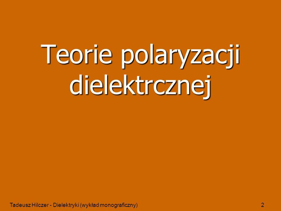Tadeusz Hilczer - Dielektryki (wykład monograficzny)13 średni cos wyraża się przez funkcję Langevina L(X): X – energia w jednostkach kT Teoria polaryzacji Debyea