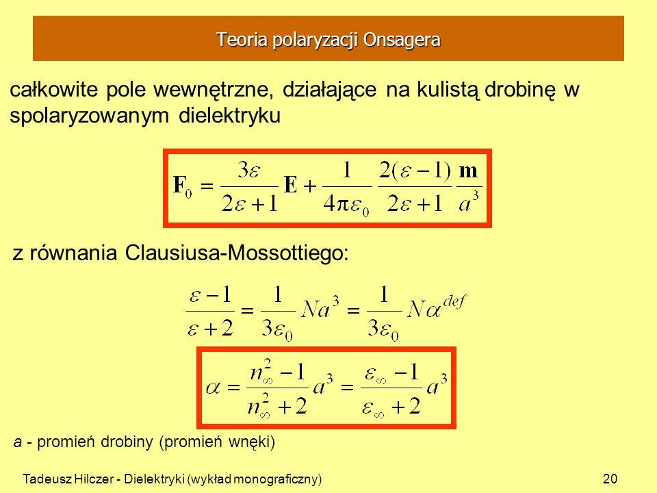 Tadeusz Hilczer - Dielektryki (wykład monograficzny)20 całkowite pole wewnętrzne, działające na kulistą drobinę w spolaryzowanym dielektryku z równani