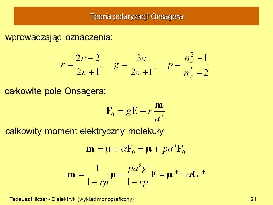 Tadeusz Hilczer - Dielektryki (wykład monograficzny)21 wprowadzając oznaczenia: całkowite pole Onsagera: całkowity moment elektryczny molekuły Teoria