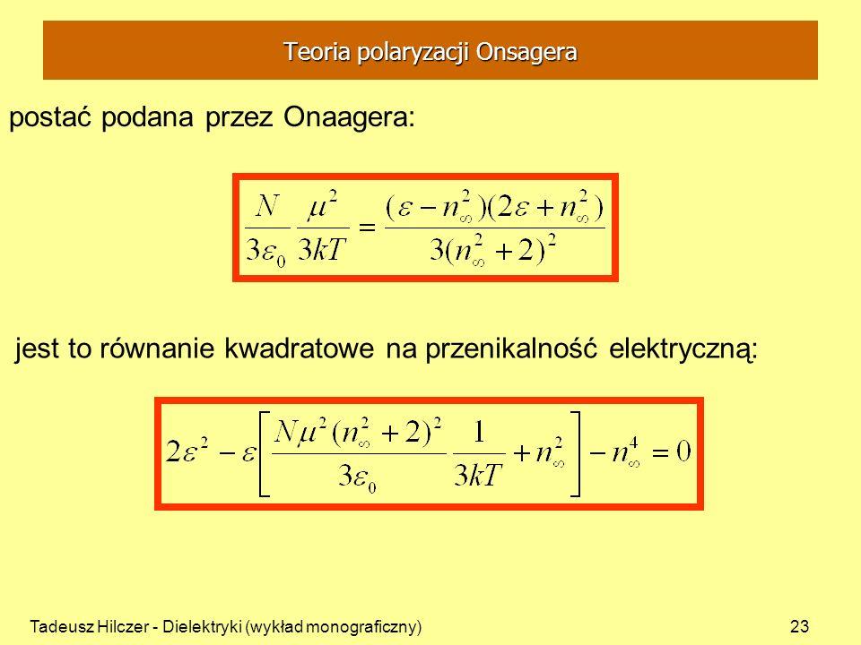 Tadeusz Hilczer - Dielektryki (wykład monograficzny)23 postać podana przez Onaagera: jest to równanie kwadratowe na przenikalność elektryczną: Teoria