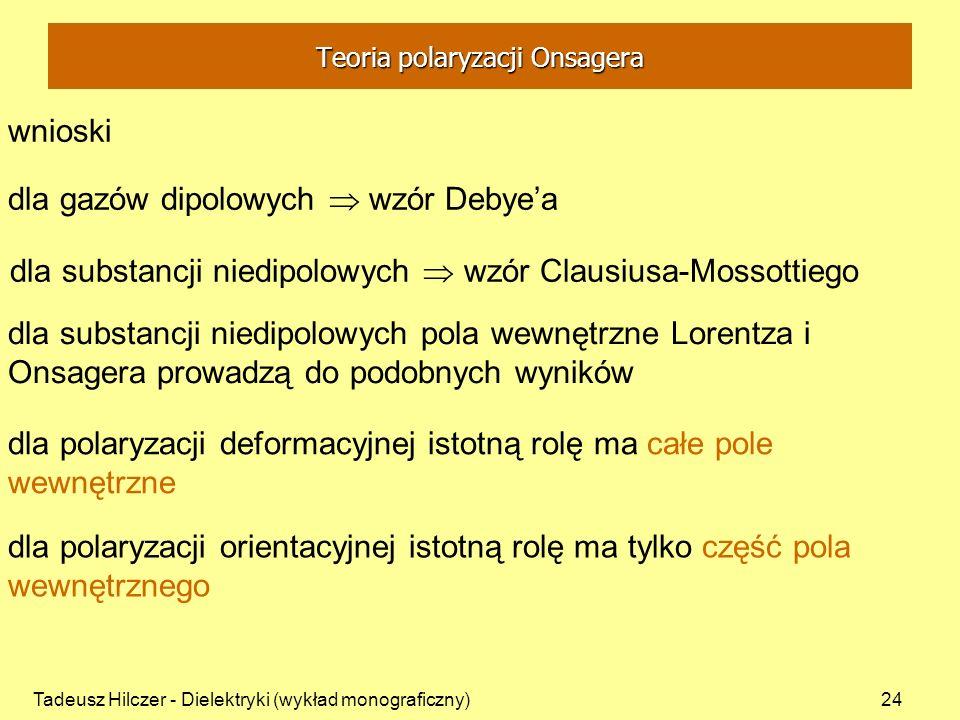 Tadeusz Hilczer - Dielektryki (wykład monograficzny)24 dla gazów dipolowych wzór Debyea dla substancji niedipolowych wzór Clausiusa-Mossottiego dla su