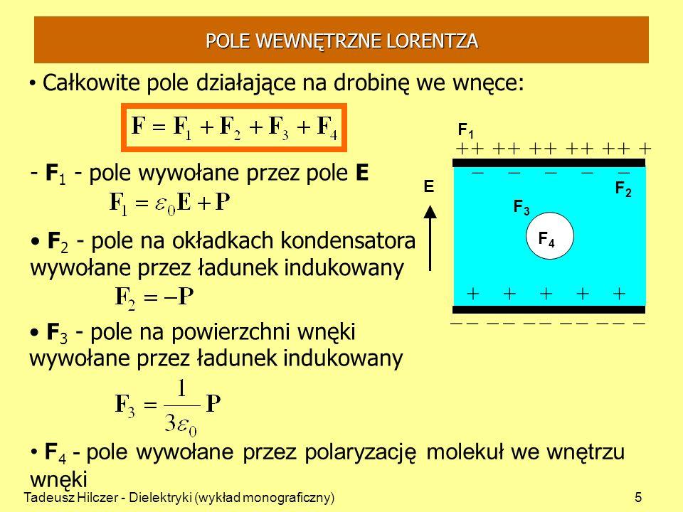 Tadeusz Hilczer - Dielektryki (wykład monograficzny)6 - do wyznaczenia pola F 4 trzeba znać strukturę i rozkład przestrzenny molekuł we wnętrzu wnęki na ogół nie znany - pole wewnętrzne Lorentza (dla ciał izotropowych i kryształów kubicznych): - w ciałach izotropowych i w kryształach układu kubicznego molekuły najbliższe rozważanej są rozłożone symetrycznie - działania się kompensują E 4 = 0 E F1F1 F2F2 +++++ ___________ _____ +++++++++++ F3F3 F4F4 POLE WEWNĘTRZNE LORENTZA