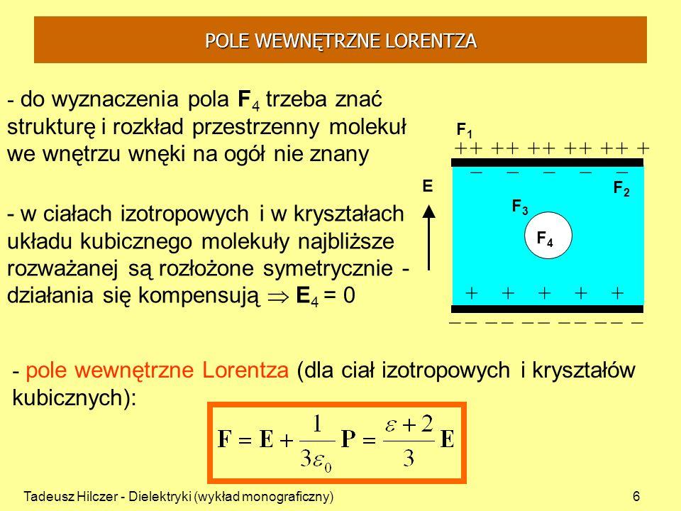 Tadeusz Hilczer - Dielektryki (wykład monograficzny)7 Wyjaśnia polaryzację deformacyjną P def dielektryków niedipolowych W polu E na przeciwległych stronach kulek indukcja ładunków przeciwnych znaków polaryzacja dielektryka Przewodzące kulki molekuły dielektryka Wzór Clausiusa-Mossottiego Dielektryk substancja całkowicie nie przewodząca wypełnioną przewodzącymi kulkami a - promień przewodzącej kulki, N - liczba kulek w jednostce objętości, def = a 3 - polaryzowalność oddzielnych molekuł TEORIA POLARYZACJI CLAUSIUSA-MOSSOTTIEGO