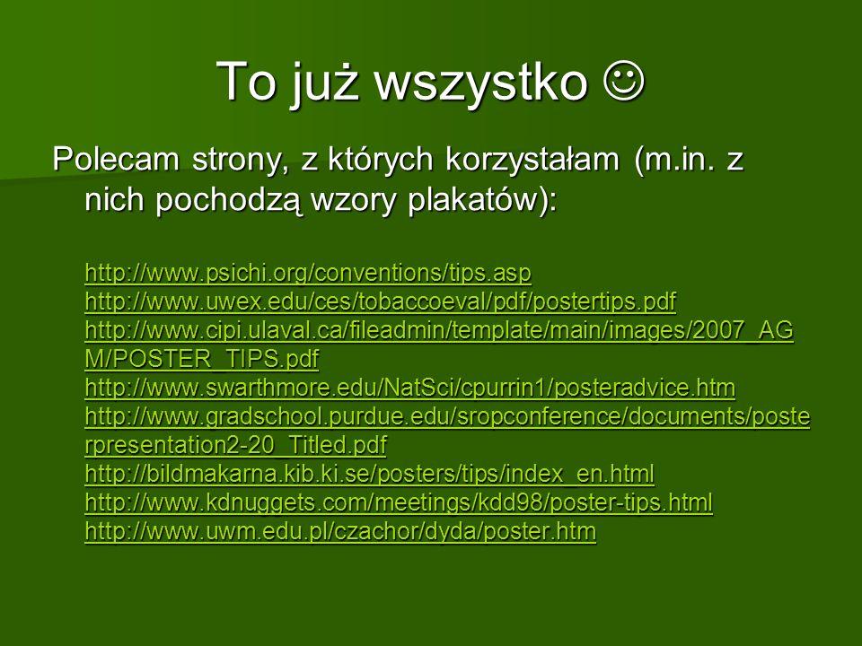 To już wszystko To już wszystko Polecam strony, z których korzystałam (m.in. z nich pochodzą wzory plakatów): http://www.psichi.org/conventions/tips.a