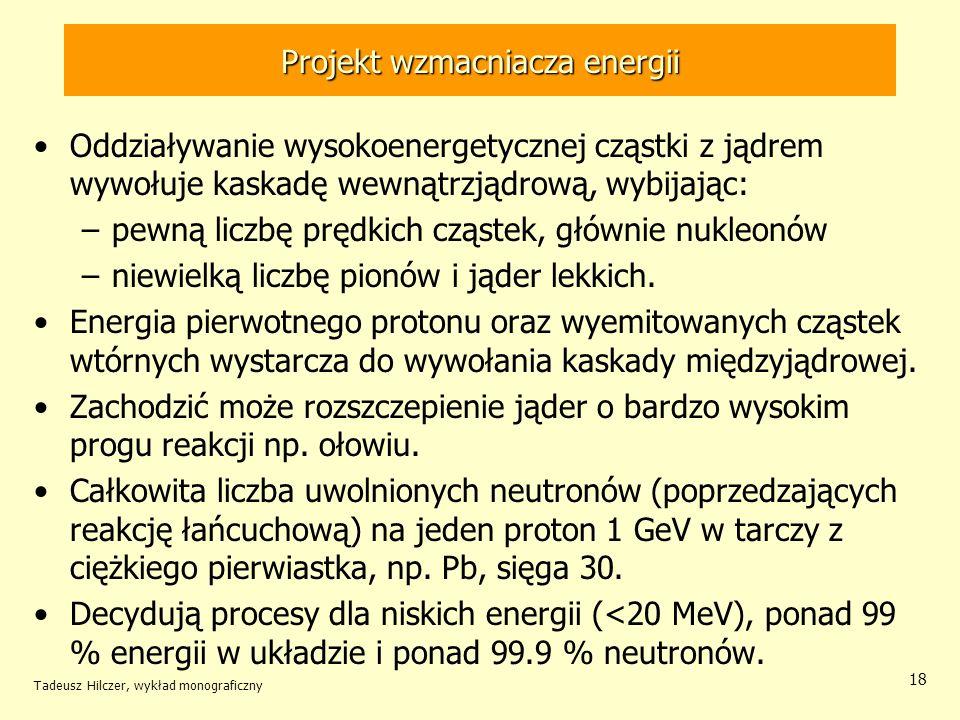 Tadeusz Hilczer, wykład monograficzny 18 Projekt wzmacniacza energii Oddziaływanie wysokoenergetycznej cząstki z jądrem wywołuje kaskadę wewnątrzjądro