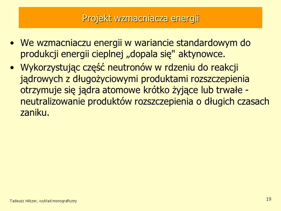 Tadeusz Hilczer, wykład monograficzny 19 Projekt wzmacniacza energii We wzmacniaczu energii w wariancie standardowym do produkcji energii cieplnej dop