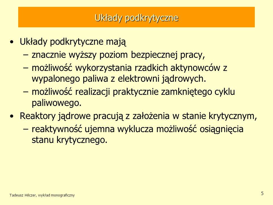 Tadeusz Hilczer, wykład monograficzny 5 Układy podkrytyczne Układy podkrytyczne mają –znacznie wyższy poziom bezpiecznej pracy, –możliwość wykorzystan