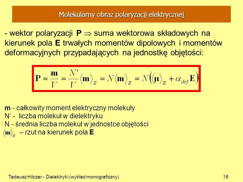 Tadeusz Hilczer - Dielektryki (wykład monograficzny)16 - wektor polaryzacji P suma wektorowa składowych na kierunek pola E trwałych momentów dipolowyc