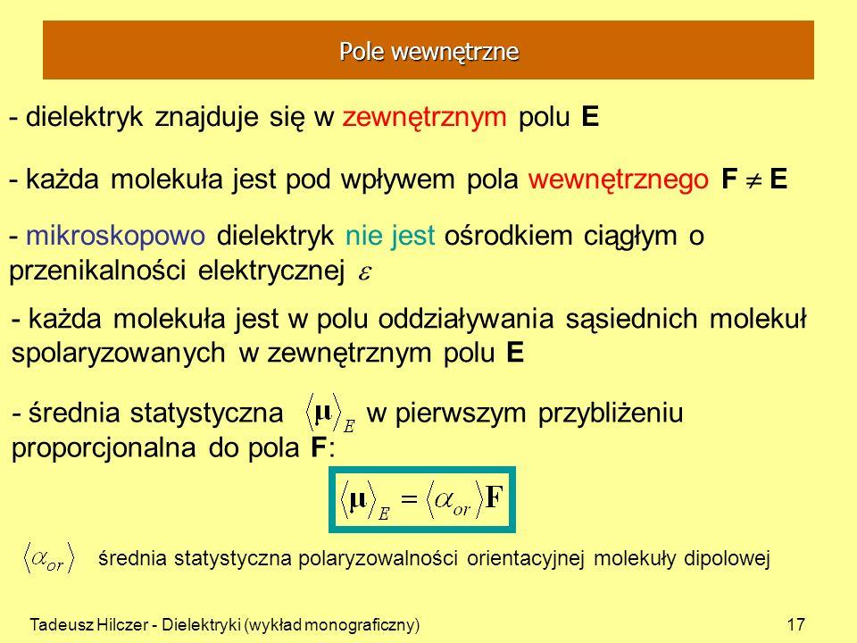 Tadeusz Hilczer - Dielektryki (wykład monograficzny)17 - dielektryk znajduje się w zewnętrznym polu E - mikroskopowo dielektryk nie jest ośrodkiem cią