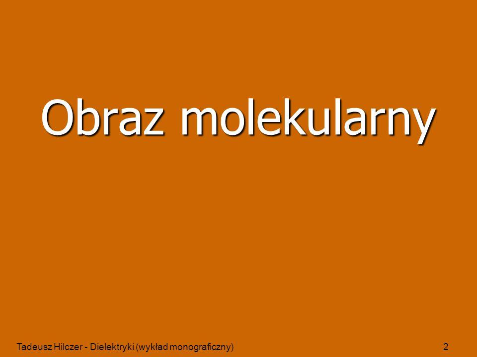 Tadeusz Hilczer - Dielektryki (wykład monograficzny)2 Obraz molekularny