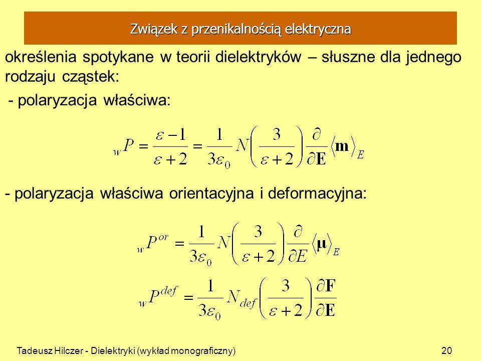 Tadeusz Hilczer - Dielektryki (wykład monograficzny)20 określenia spotykane w teorii dielektryków – słuszne dla jednego rodzaju cząstek: - polaryzacja