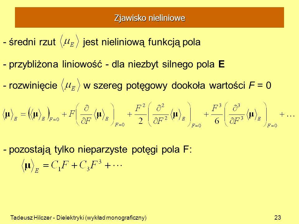 Tadeusz Hilczer - Dielektryki (wykład monograficzny)23 - przybliżona liniowość - dla niezbyt silnego pola E - średni rzut jest nieliniową funkcją pola