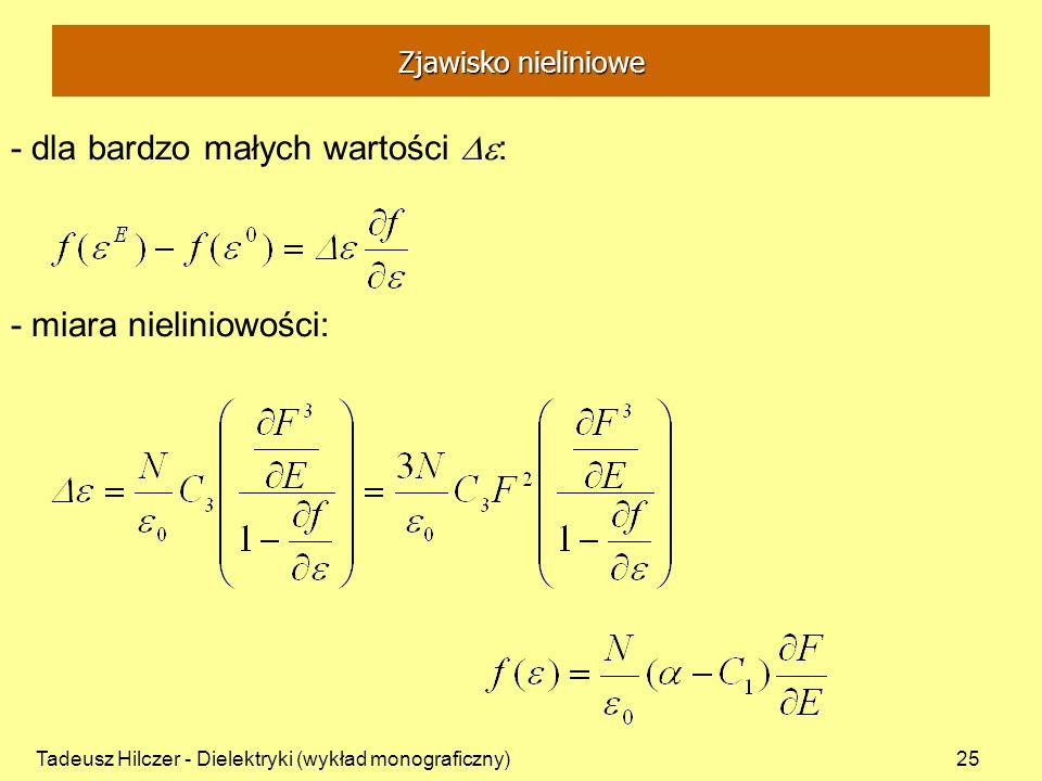 Tadeusz Hilczer - Dielektryki (wykład monograficzny)25 - dla bardzo małych wartości : - miara nieliniowości: Zjawisko nieliniowe