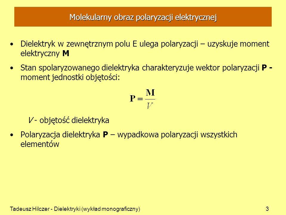 Tadeusz Hilczer - Dielektryki (wykład monograficzny)14 - polaryzacja elektronowa P e - każdy atom polaryzuje się na skutek deformacji powłoki elektronowej - polaryzacja dipolowa P d – porządkowanie ustawienia trwałych dipoli - polaryzacja atomowa P a - spolaryzowane atomy przesunięte ze swych położeń pierwotnych - polaryzacja ładunku swobodnego P s – przemieszczanie się ładunku swobodnego Dielektryk realny Molekularny obraz polaryzacji elektrycznej