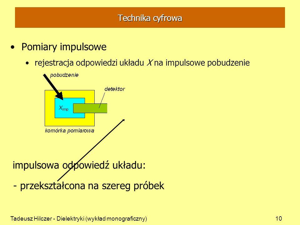 Tadeusz Hilczer - Dielektryki (wykład monograficzny)10 Pomiary impulsowe rejestracja odpowiedzi układu X na impulsowe pobudzenie impulsowa odpowiedź u