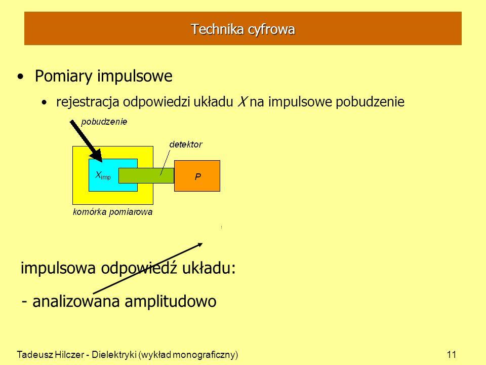Tadeusz Hilczer - Dielektryki (wykład monograficzny)11 Pomiary impulsowe rejestracja odpowiedzi układu X na impulsowe pobudzenie impulsowa odpowiedź u