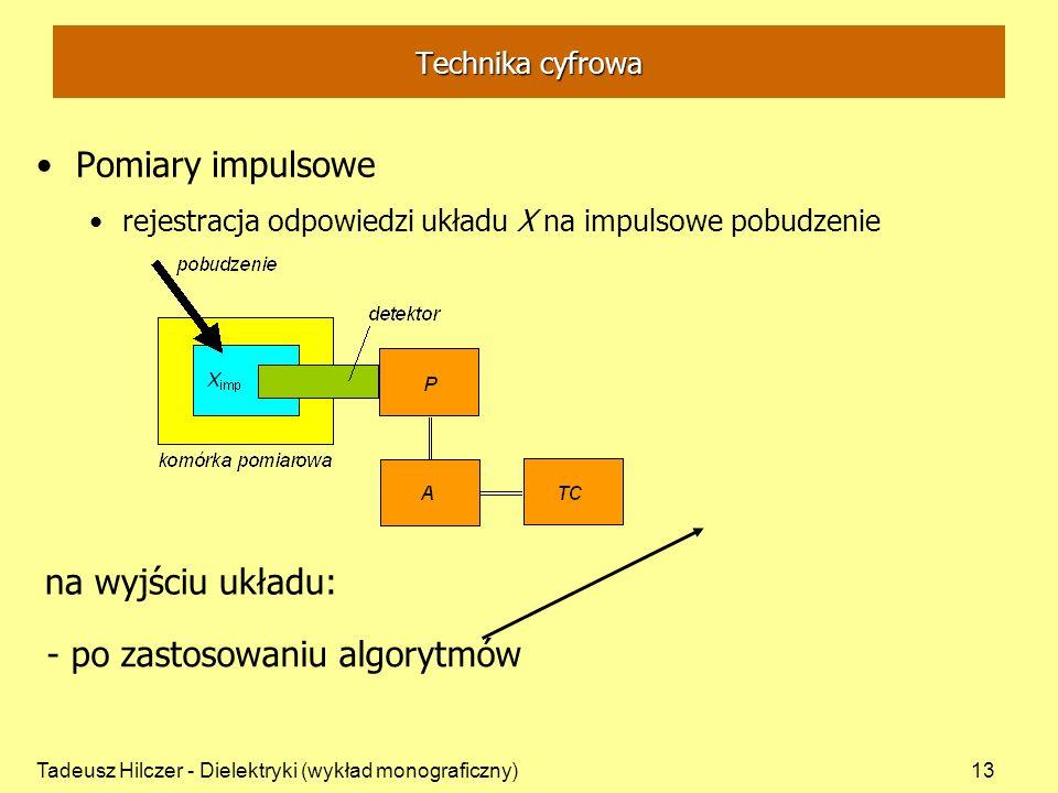Tadeusz Hilczer - Dielektryki (wykład monograficzny)13 Pomiary impulsowe rejestracja odpowiedzi układu X na impulsowe pobudzenie na wyjściu układu: -