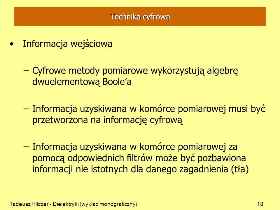 Tadeusz Hilczer - Dielektryki (wykład monograficzny)18 Informacja wejściowa –Cyfrowe metody pomiarowe wykorzystują algebrę dwuelementową Boolea –Infor