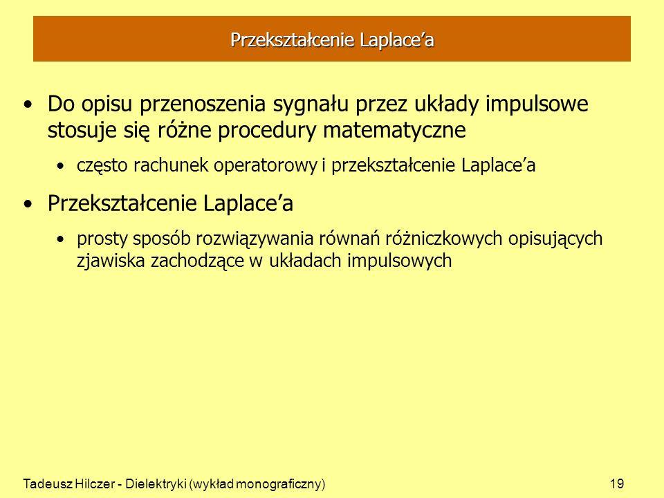 Tadeusz Hilczer - Dielektryki (wykład monograficzny)19 Do opisu przenoszenia sygnału przez układy impulsowe stosuje się różne procedury matematyczne c