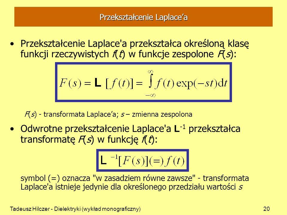 Tadeusz Hilczer - Dielektryki (wykład monograficzny)20 Przekształcenie Laplace'a przekształca określoną klasę funkcji rzeczywistych f(t) w funkcje zes