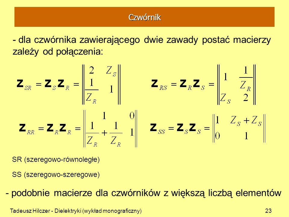Tadeusz Hilczer - Dielektryki (wykład monograficzny)23 - dla czwórnika zawierającego dwie zawady postać macierzy zależy od połączenia: SR (szeregowo-r