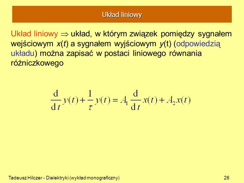 Tadeusz Hilczer - Dielektryki (wykład monograficzny)26 Układ liniowy układ, w którym związek pomiędzy sygnałem wejściowym x(t) a sygnałem wyjściowym y