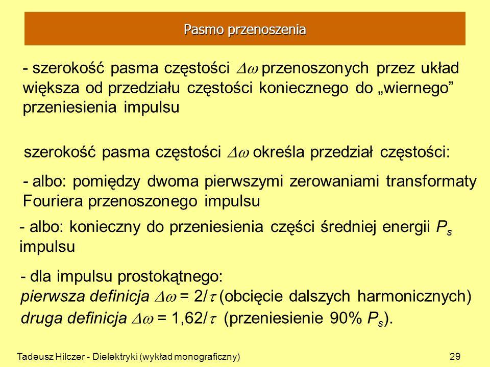 Tadeusz Hilczer - Dielektryki (wykład monograficzny)29 - szerokość pasma częstości przenoszonych przez układ większa od przedziału częstości konieczne