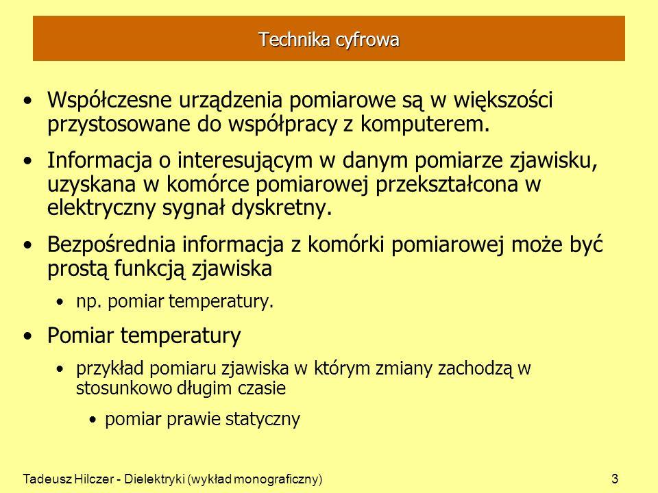 Tadeusz Hilczer - Dielektryki (wykład monograficzny)3 Technika cyfrowa Współczesne urządzenia pomiarowe są w większości przystosowane do współpracy z