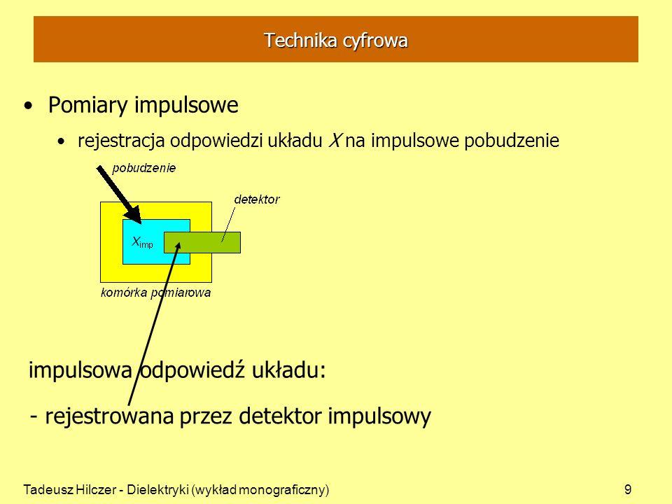 Tadeusz Hilczer - Dielektryki (wykład monograficzny)9 Pomiary impulsowe rejestracja odpowiedzi układu X na impulsowe pobudzenie impulsowa odpowiedź uk