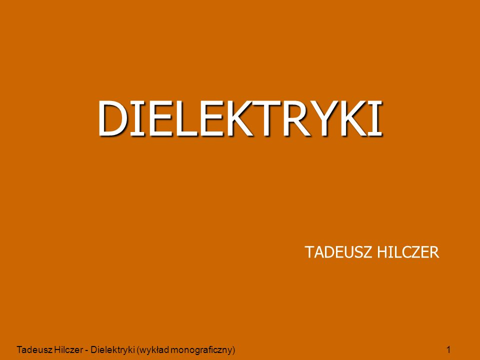 Tadeusz Hilczer - Dielektryki (wykład monograficzny)12 T = const p = const V = const C pom = (T 0 )C 0 V kom = V 0 - komórka pomiarowa Pomiar pojemności elektrycznej w warunkach ustalonych - z dielektrykiem idealnym