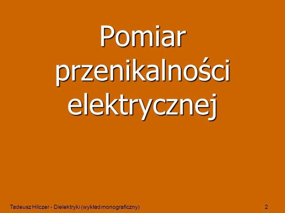 Tadeusz Hilczer - Dielektryki (wykład monograficzny)3 komórka pomiarowa 0 układ pomiarowy dielektryk - podstawowy schemat pomiaru przenikalności elektrycznej Idea pomiaru przenikalności elektrycznej