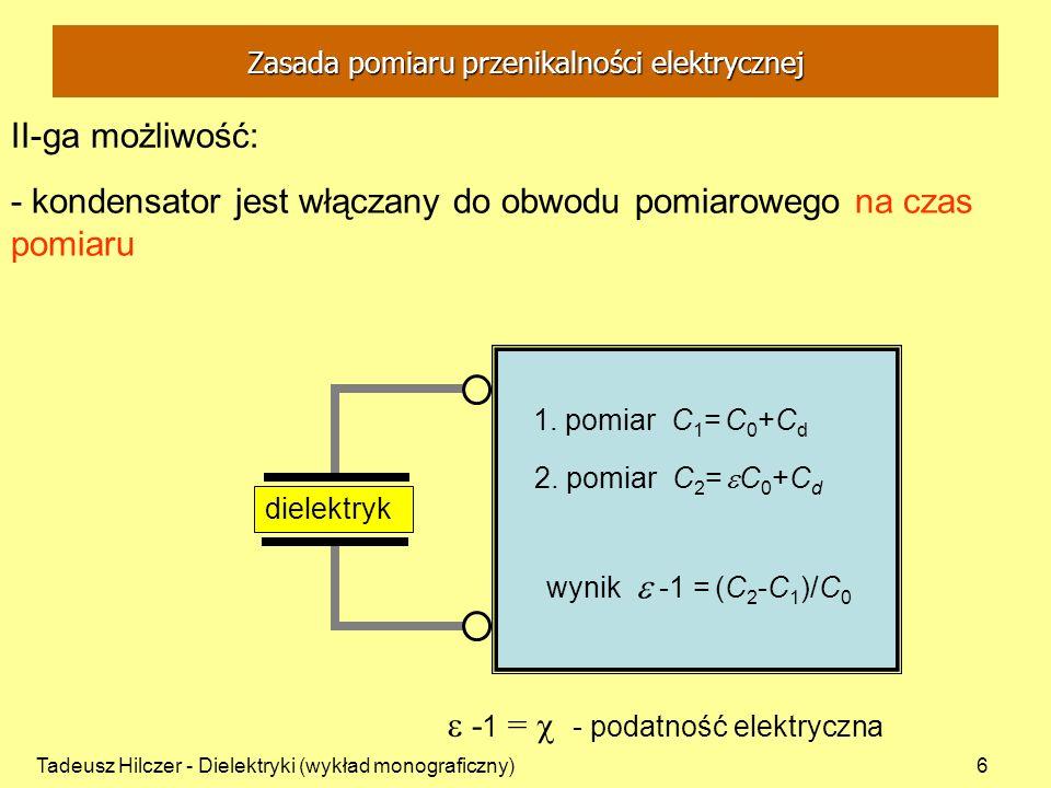 Tadeusz Hilczer - Dielektryki (wykład monograficzny)6 II-ga możliwość: - kondensator jest włączany do obwodu pomiarowego na czas pomiaru - 1 = - podat