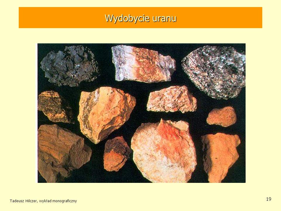Tadeusz Hilczer, wykład monograficzny 19 Wydobycie rud uranu Wydobycie uranu