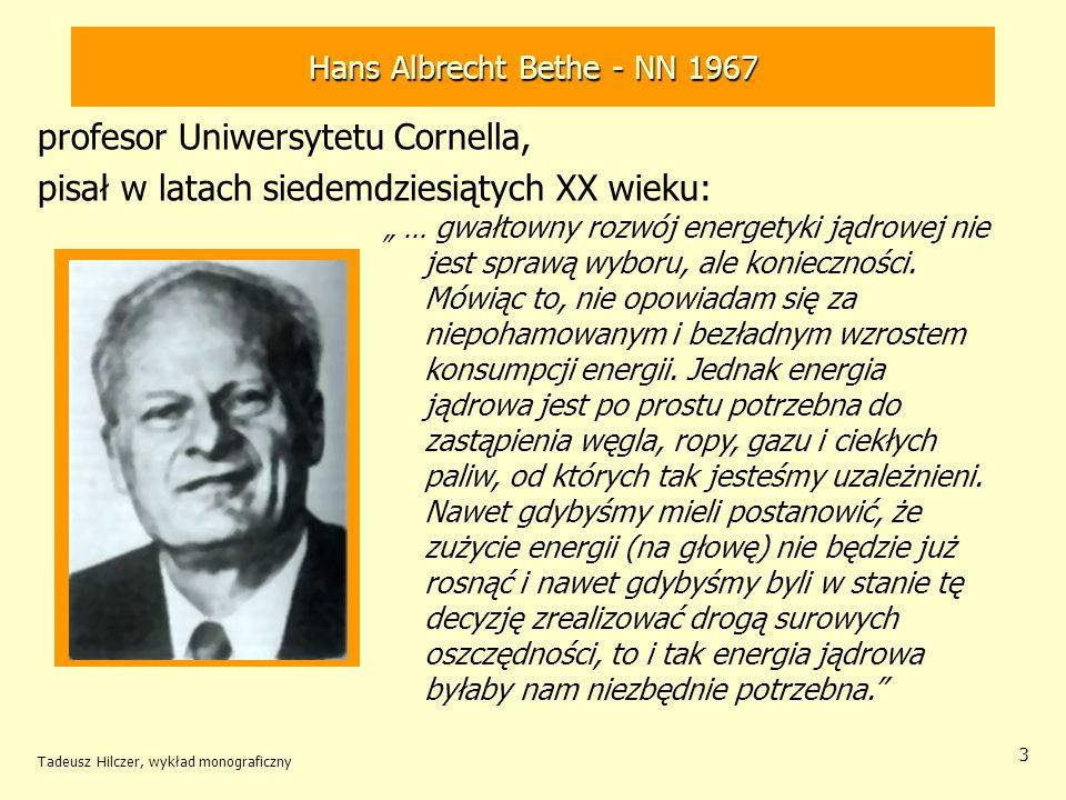 Tadeusz Hilczer, wykład monograficzny 3 Hans Albrecht Bethe - NN 1967 profesor Uniwersytetu Cornella, pisał w latach siedemdziesiątych XX wieku:... gw