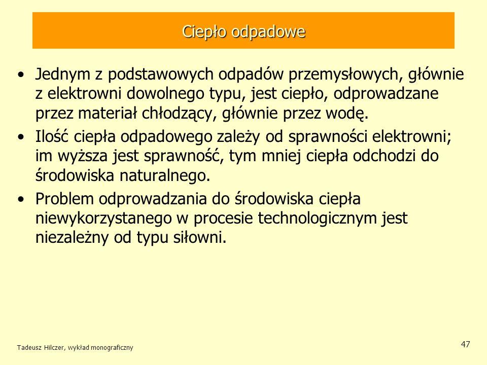 Tadeusz Hilczer, wykład monograficzny 47 Ciepło odpadowe Jednym z podstawowych odpadów przemysłowych, głównie z elektrowni dowolnego typu, jest ciepło
