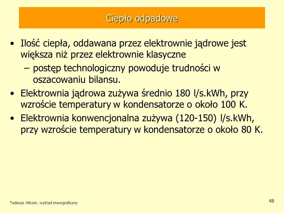 Tadeusz Hilczer, wykład monograficzny 48 Ciepło odpadowe Ilość ciepła, oddawana przez elektrownie jądrowe jest większa niż przez elektrownie klasyczne