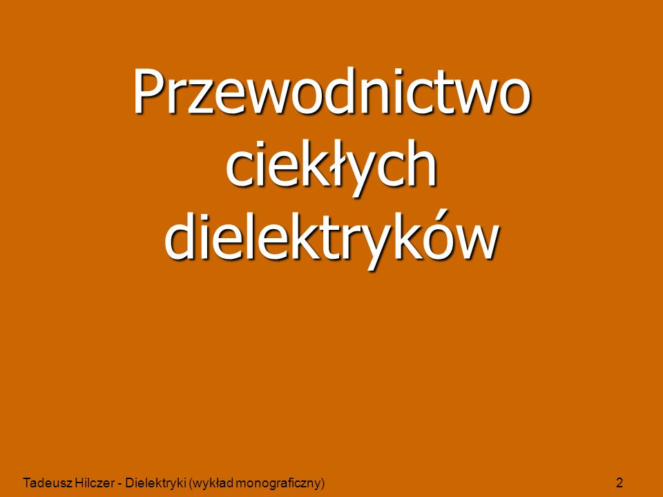 Tadeusz Hilczer - Dielektryki (wykład monograficzny)43 Kondensator do badania przewodnictwa elektrycznego (Szurkowski, 1971) Przewodnictwo cieczy