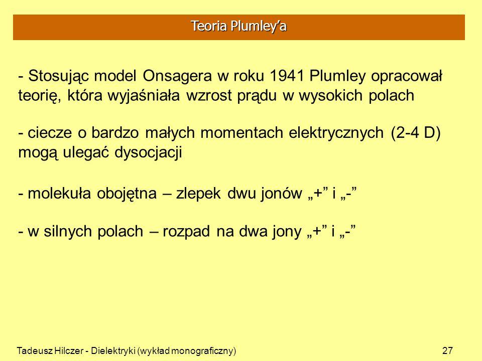 Tadeusz Hilczer - Dielektryki (wykład monograficzny)27 - Stosując model Onsagera w roku 1941 Plumley opracował teorię, która wyjaśniała wzrost prądu w