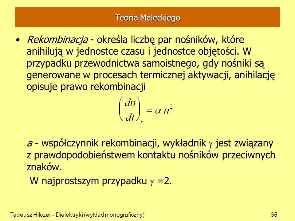 Tadeusz Hilczer - Dielektryki (wykład monograficzny)35 Teoria Małeckiego Rekombinacja - określa liczbę par nośników, które anihilują w jednostce czasu i jednostce objętości.