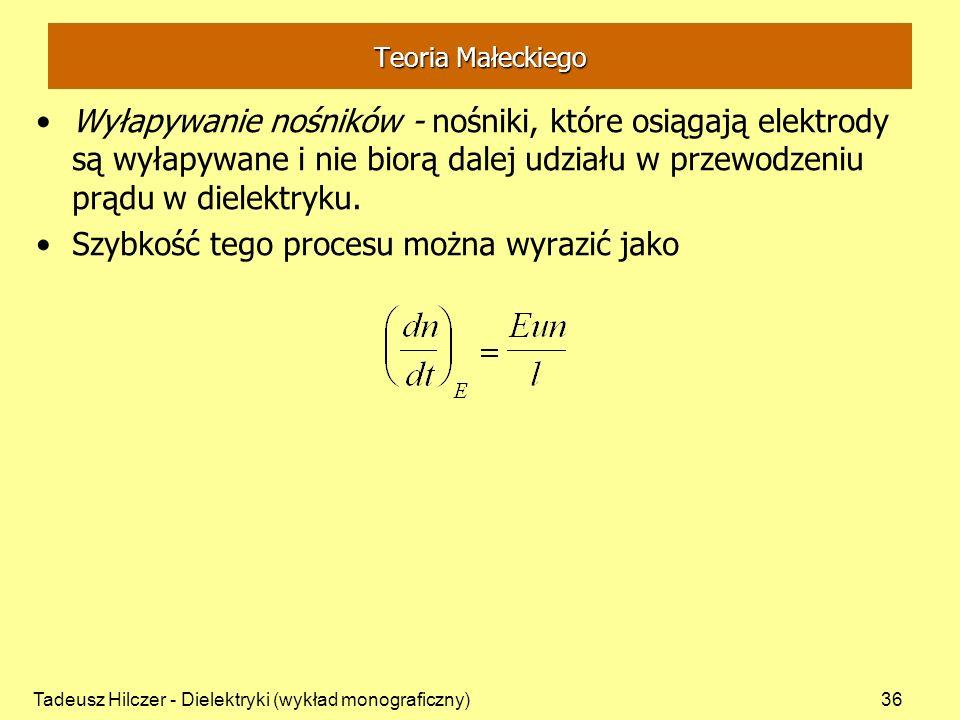 Tadeusz Hilczer - Dielektryki (wykład monograficzny)36 Teoria Małeckiego Wyłapywanie nośników - nośniki, które osiągają elektrody są wyłapywane i nie biorą dalej udziału w przewodzeniu prądu w dielektryku.