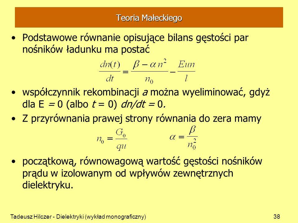 Tadeusz Hilczer - Dielektryki (wykład monograficzny)38 Teoria Małeckiego Podstawowe równanie opisujące bilans gęstości par nośników ładunku ma postać współczynnik rekombinacji a można wyeliminować, gdyż dla E = 0 (albo t = 0) dn/dt = 0.