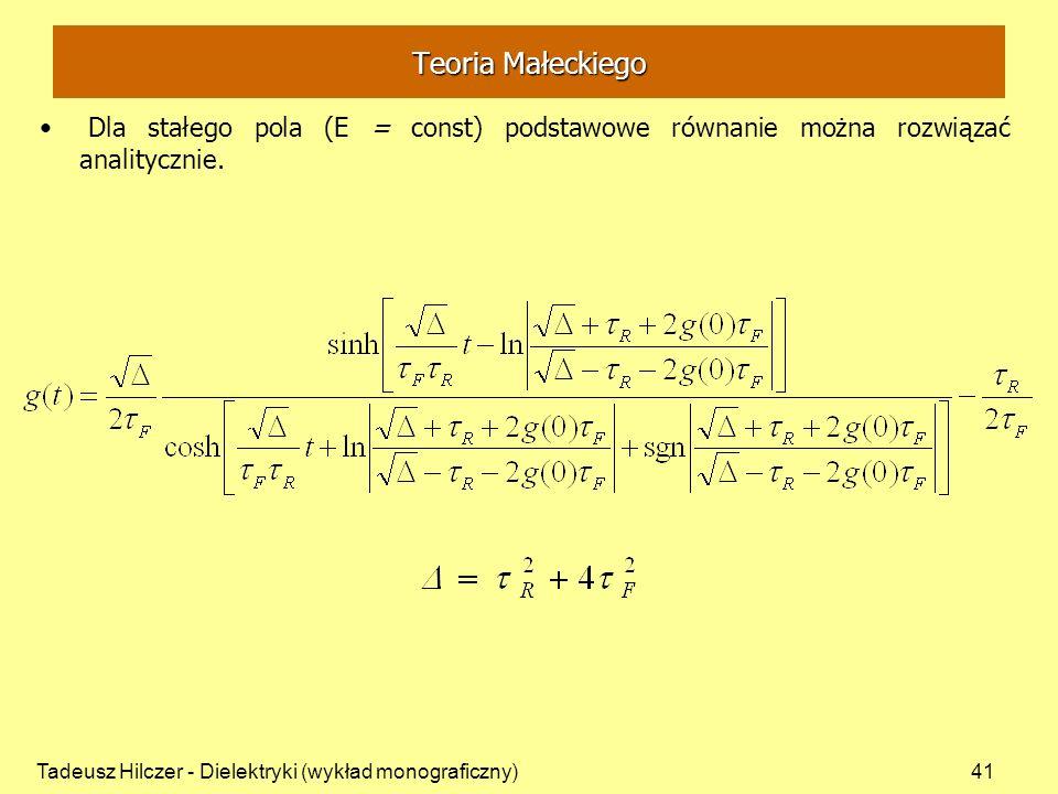 Tadeusz Hilczer - Dielektryki (wykład monograficzny)41 Teoria Małeckiego Dla stałego pola (E = const) podstawowe równanie można rozwiązać analitycznie.