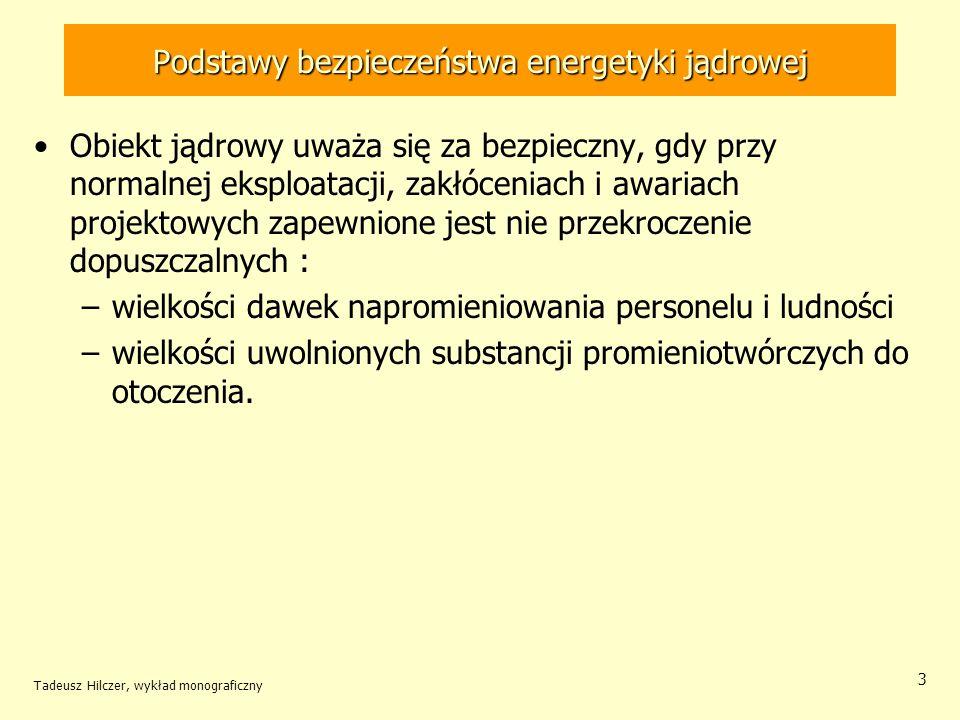 Tadeusz Hilczer, wykład monograficzny 34 II bariera bezpieczeństwa Groźna jeszcze bardziej nieprawdopodobna jest awaria nadprojektowa w której może zajść do stopnienia paliwa –wydzielenie znacznych ilości zawartych w paliwie rutenu, strontu, baru, gazów szlachetnych (Xe, Kr), izotopów jodu, izotopów talu, izotopów cezu.