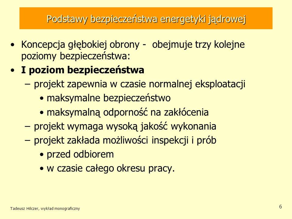 Tadeusz Hilczer, wykład monograficzny 17 Podstawy bezpieczeństwa energetyki jądrowej Ocena bezpieczeństwa rozpatruje się wszystkie możliwe awarie i ich wpływ na niezależne bariery.