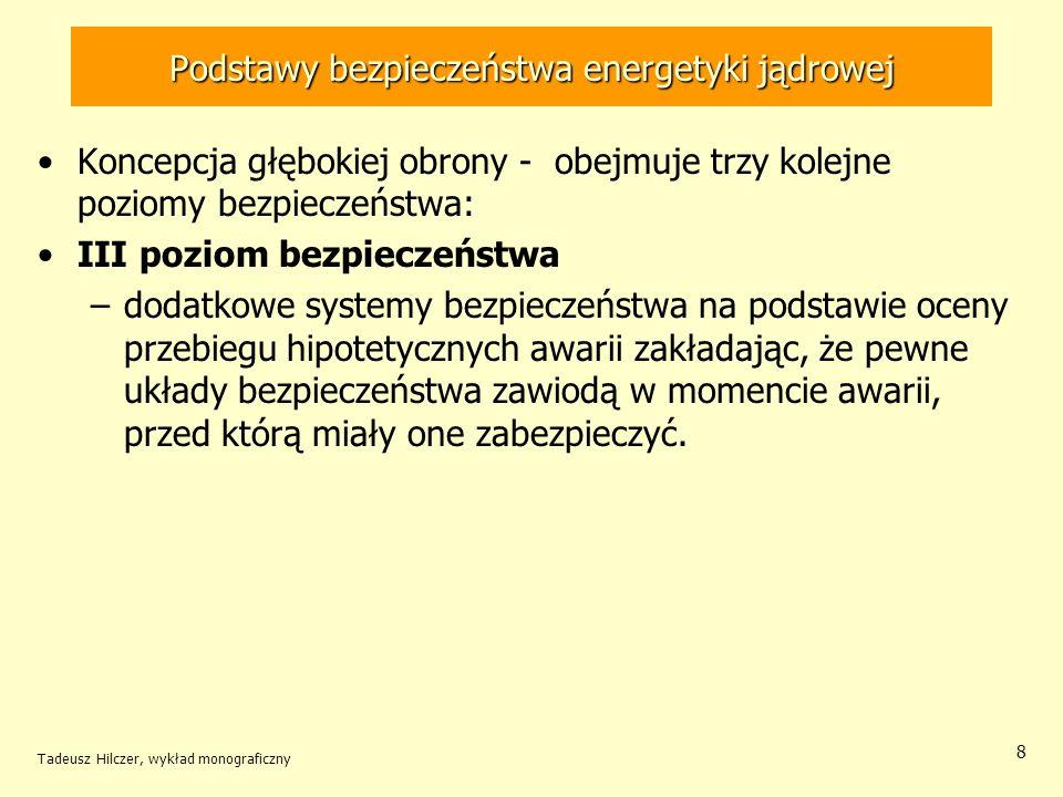 Tadeusz Hilczer, wykład monograficzny 39 IV bariera bezpieczeństwa Czwarta bariera - obudowa bezpieczeństwa –chroni przed wydostaniem substancji radioaktywnych które mogły przedostać się poza obręb obiegu pierwotnego.