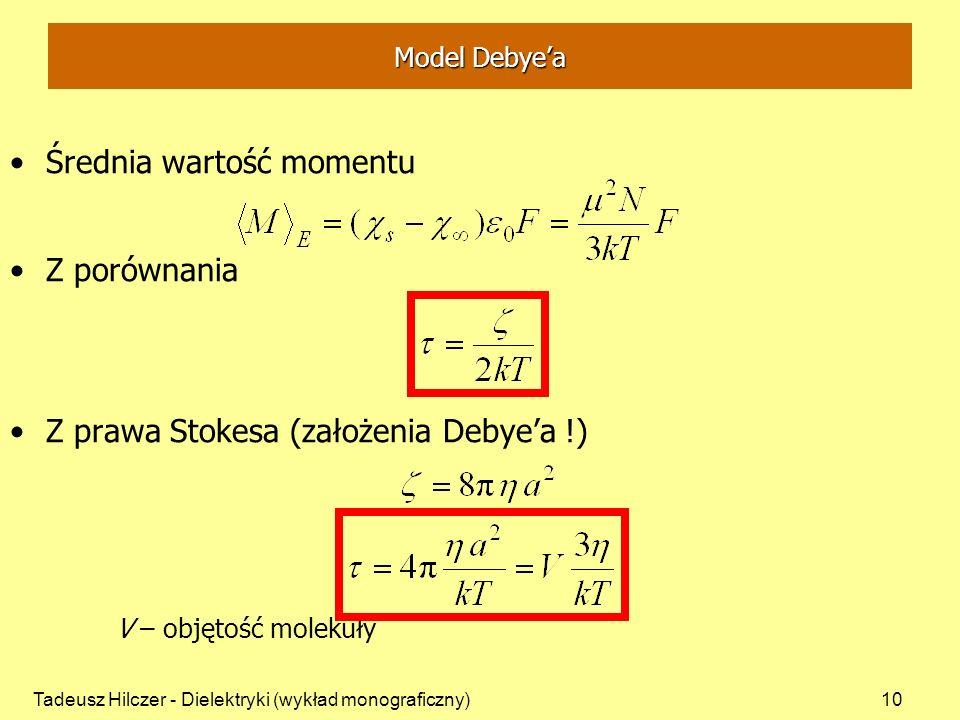 Tadeusz Hilczer - Dielektryki (wykład monograficzny)10 Model Debyea Średnia wartość momentu Z porównania Z prawa Stokesa (założenia Debyea !) V – objętość molekuły