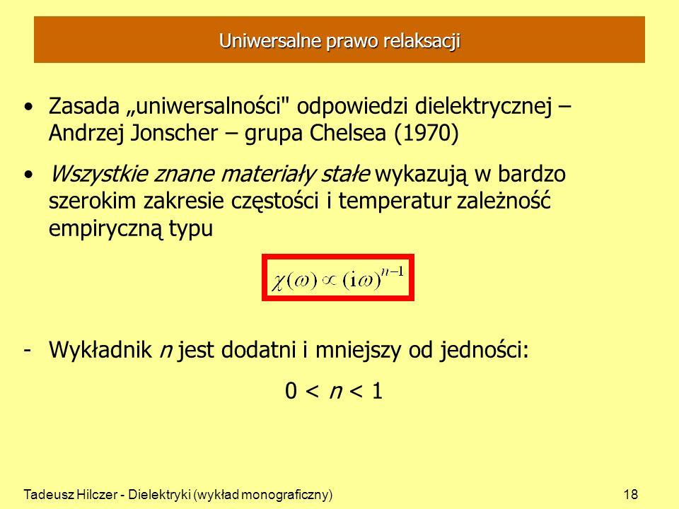 Tadeusz Hilczer - Dielektryki (wykład monograficzny)18 Uniwersalne prawo relaksacji Zasada uniwersalności