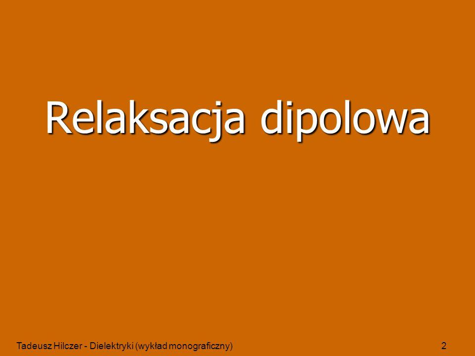 Tadeusz Hilczer - Dielektryki (wykład monograficzny)43 Uniwersalne prawo relaksacji Różnica między dipolem swobodnym a punktowo zamocowanym zmiana orientacji dipola swobodnego nie wywołuje zmian w rozkładzie ładunku przestrzennego zmiana orientacji dipola punktowo zamocowanego wywołuje zmiany w rozkładzie ładunku przestrzennego