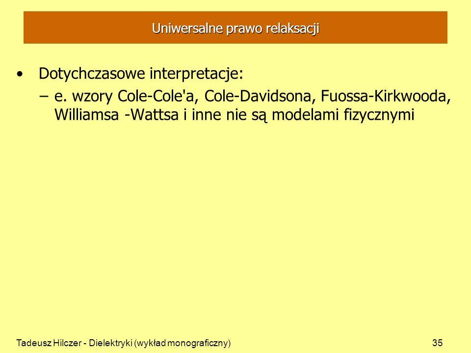 Tadeusz Hilczer - Dielektryki (wykład monograficzny)35 Uniwersalne prawo relaksacji Dotychczasowe interpretacje: –e. wzory Cole-Cole'a, Cole-Davidsona