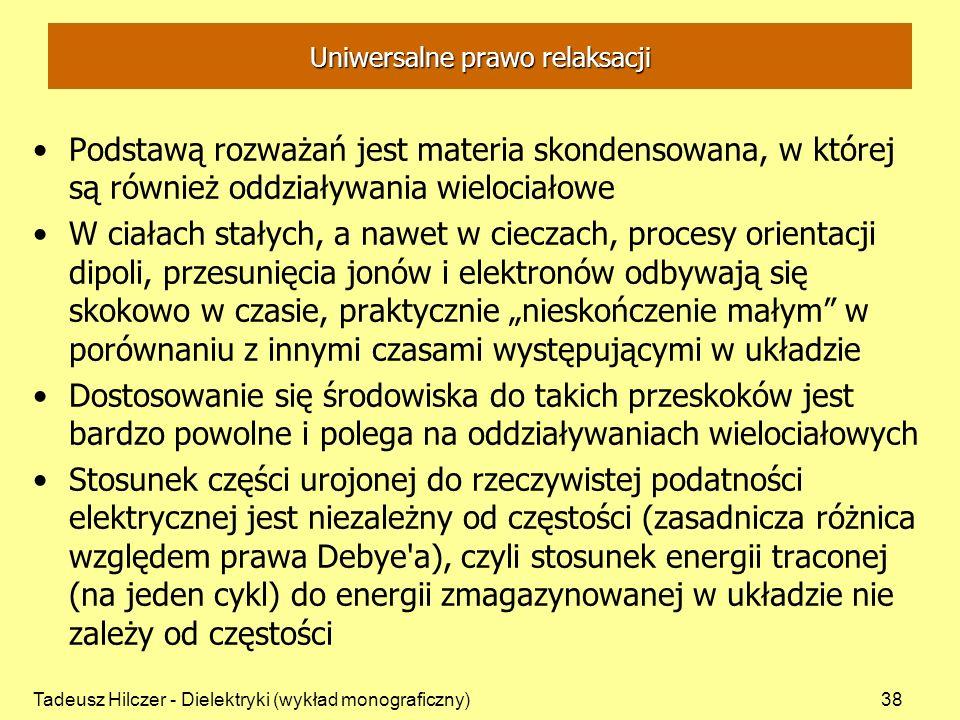 Tadeusz Hilczer - Dielektryki (wykład monograficzny)38 Uniwersalne prawo relaksacji Podstawą rozważań jest materia skondensowana, w której są również